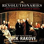 Revolutionaries: A New History of the Invention of America | Jack Rakove