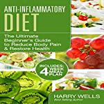 Anti-Inflammatory Diet: The Ultimate Beginner's Guide to Reduce Body Pain & Restore Health + 4 Week Meal Plan | Harry Wells