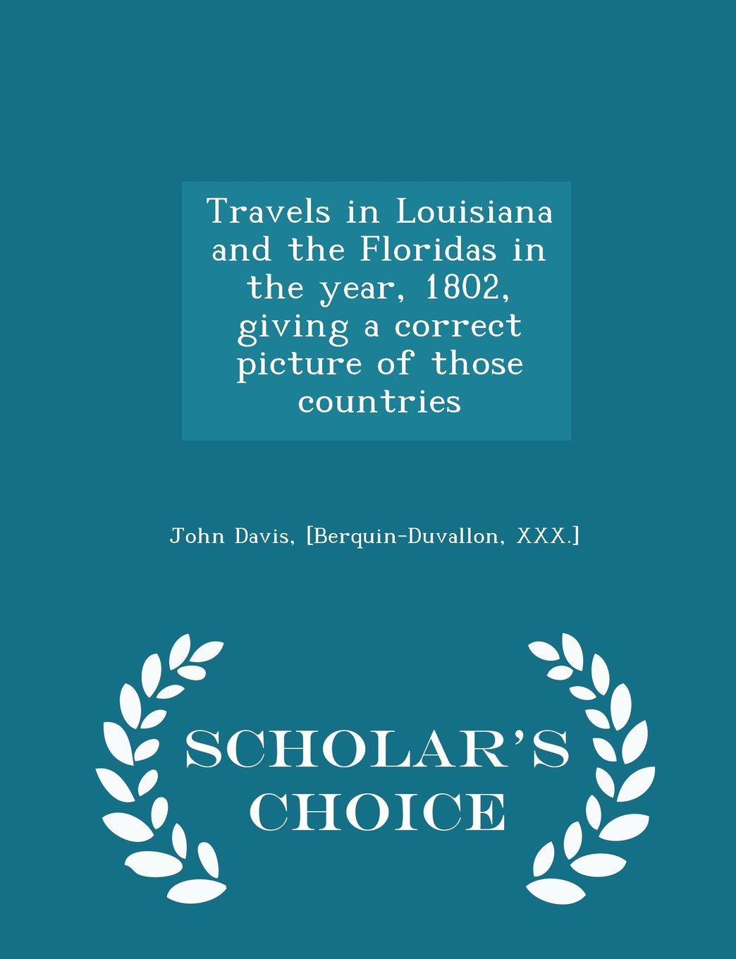 Travels in Louisiana and the Floridas in the year, 1802, giving a correct picture of those countries - Scholar's Choice Edition pdf