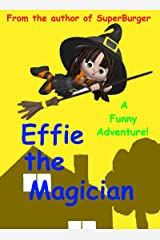 Effie the Magician - a children's book of humor, magic and adventure Kindle Edition