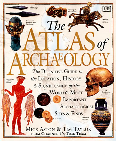 Atlas of Archaeology: The Definitive Guide to the Location, History and Significance of the World's Most Important Archa