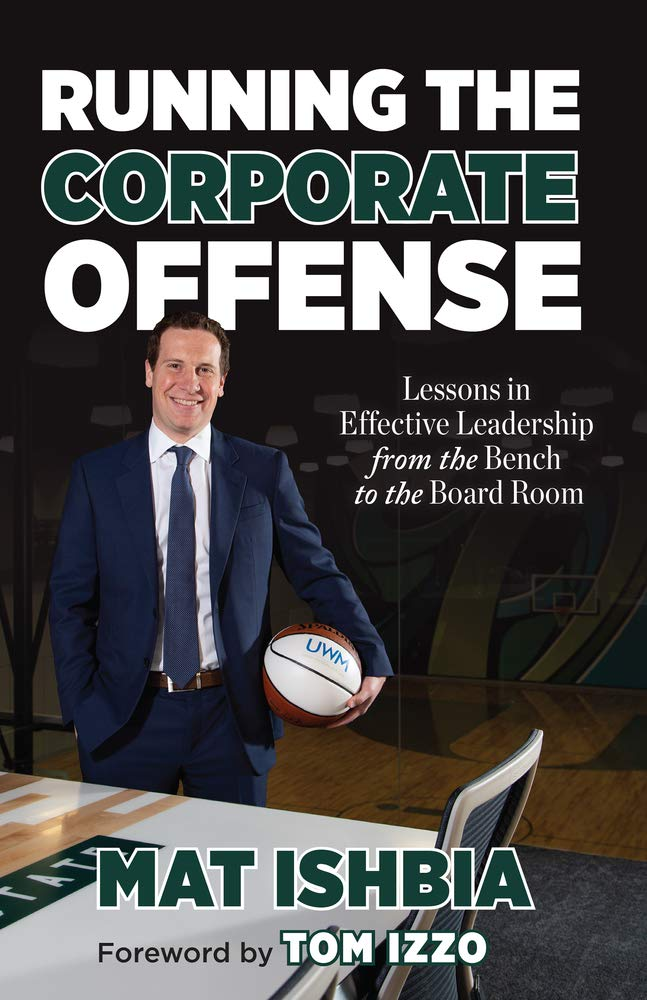 Running The Corporate Offense Lessons In Effective Leadership From The Bench To The Board Room Ishbia Mat Izzo Tom 9781629377315 Amazon Com Books