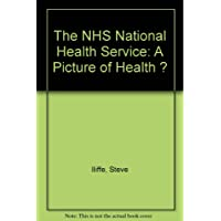 The NHS National Health Service: A Picture of Health ?