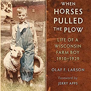 When Horses Pulled the Plow: Life of a Wisconsin Farm Boy, 1910-1929 Audiobook