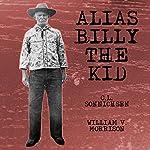 Alias Billy the Kid | C. L. Sonnichsen,William Morrison