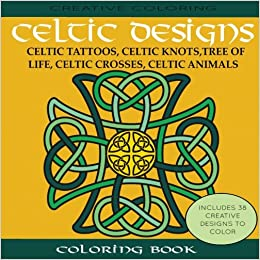 Amazon Celtic Designs Coloring Book Tattoos Knots Tree Of Life Crosses Animals 9781942268406 Creative