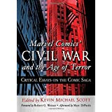 Marvel Comics' Civil War and the Age of Terror: Critical Essays on the Comic Saga