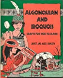 Algonquian and Iroquois Crafts for You to Make, Jane D'Amato and Alex D'Amato, 0671329790