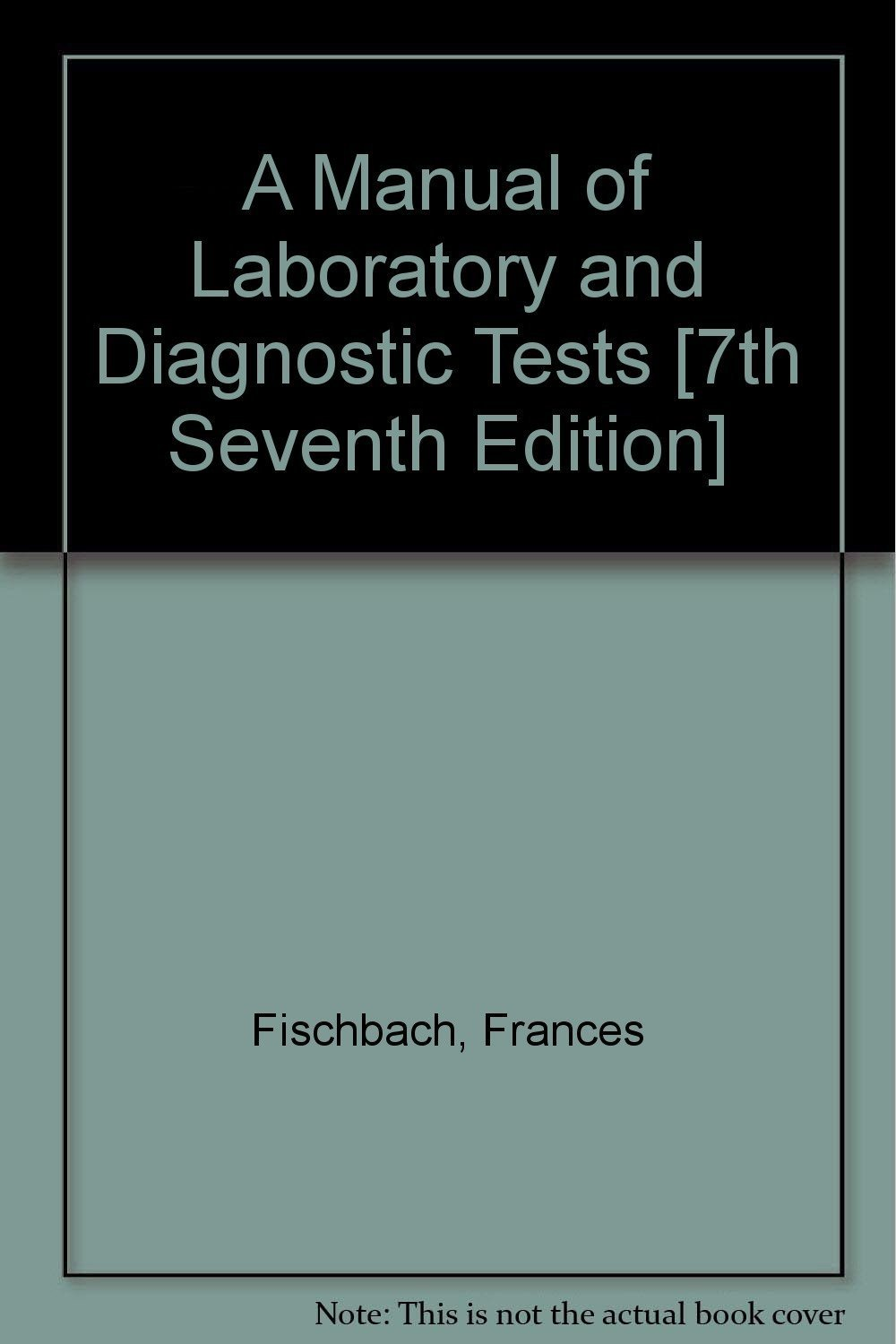 A Manual of Laboratory and Diagnostic Tests [7th Seventh Edition]: Frances  Fischbach: Amazon.com: Books