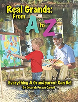 Real Grands: From A to Z, Everything a Grandparent Can Be! by [Carroll, Deborah]
