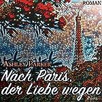 Nach Paris, der Liebe wegen | Ashley Parker