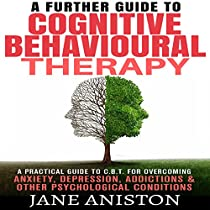 A FURTHER GUIDE TO COGNITIVE BEHAVIORAL THERAPY: A PRACTICAL GUIDE TO CBT FOR OVERCOMING ANXIETY, DEPRESSION, ADDIXCTIONS & OTHER PSYCHOLOGICAL CONDITIONS