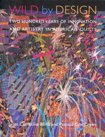 (Wild by Design: Two Hundred Years of Innovation and Artistry in American Quilts)