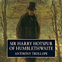 Sir Harry Hotspur of Humblethwaite Audiobook by Anthony Trollope Narrated by Tony Britton