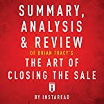 Summary, Analysis & Review of Brian Tracy's the Art of Closing the Sale by Instaread    Instaread