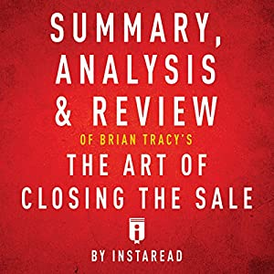 Summary, Analysis & Review of Brian Tracy's the Art of Closing the Sale by Instaread Audiobook
