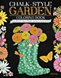 Chalk-Style Garden Coloring Book: Color With All Types of Markers, Gel Pens & Colored Pencils