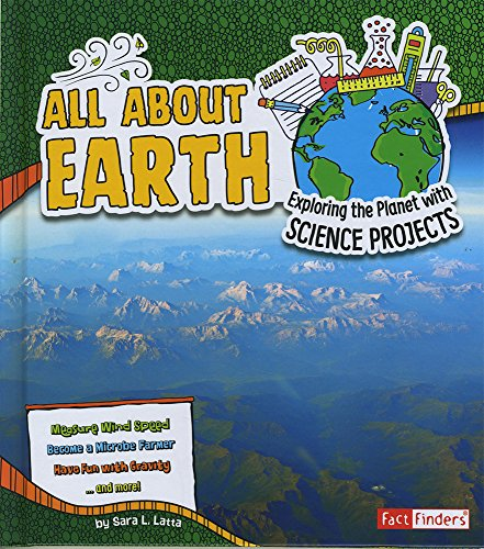 All About Earth: Exploring the Planet with Science Projects (Discover Earth Science)