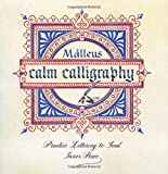 Calm Calligraphy: Practice Lettering to Find Inner Peace by Malleus