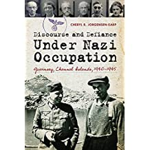 Discourse and Defiance under Nazi Occupation: Guernsey, Channel Islands, 1940–1945