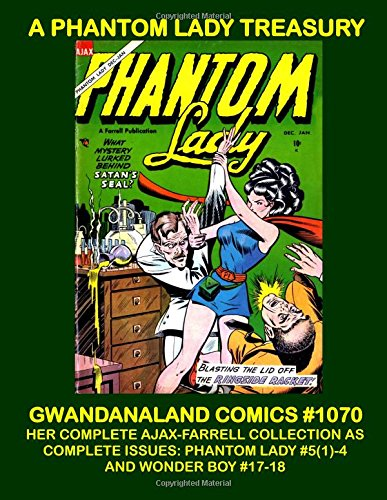 A Phantom Lady Treasury: Gwandanaland Comics #1070 -- Her Complete Ajax-Farrell Collection as Complete Issues: Phantom Lady #5(1)-4 and Wonder Boy #17-18 - Phantom Lady Comics