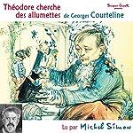 Théodore cherche des allumettes | Georges Courteline