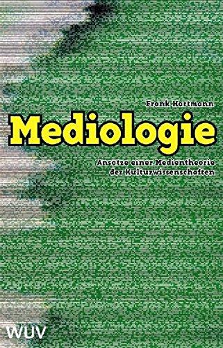 Mediologie: Ansätze einer Medientheorie der Kulturwissenschaften