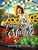 Farmer's Market Coloring Book: An Adult Coloring Book Featuring Charming Farmer's Market Scenes, Beautiful Farm Animals and Relaxing Country Landscapes