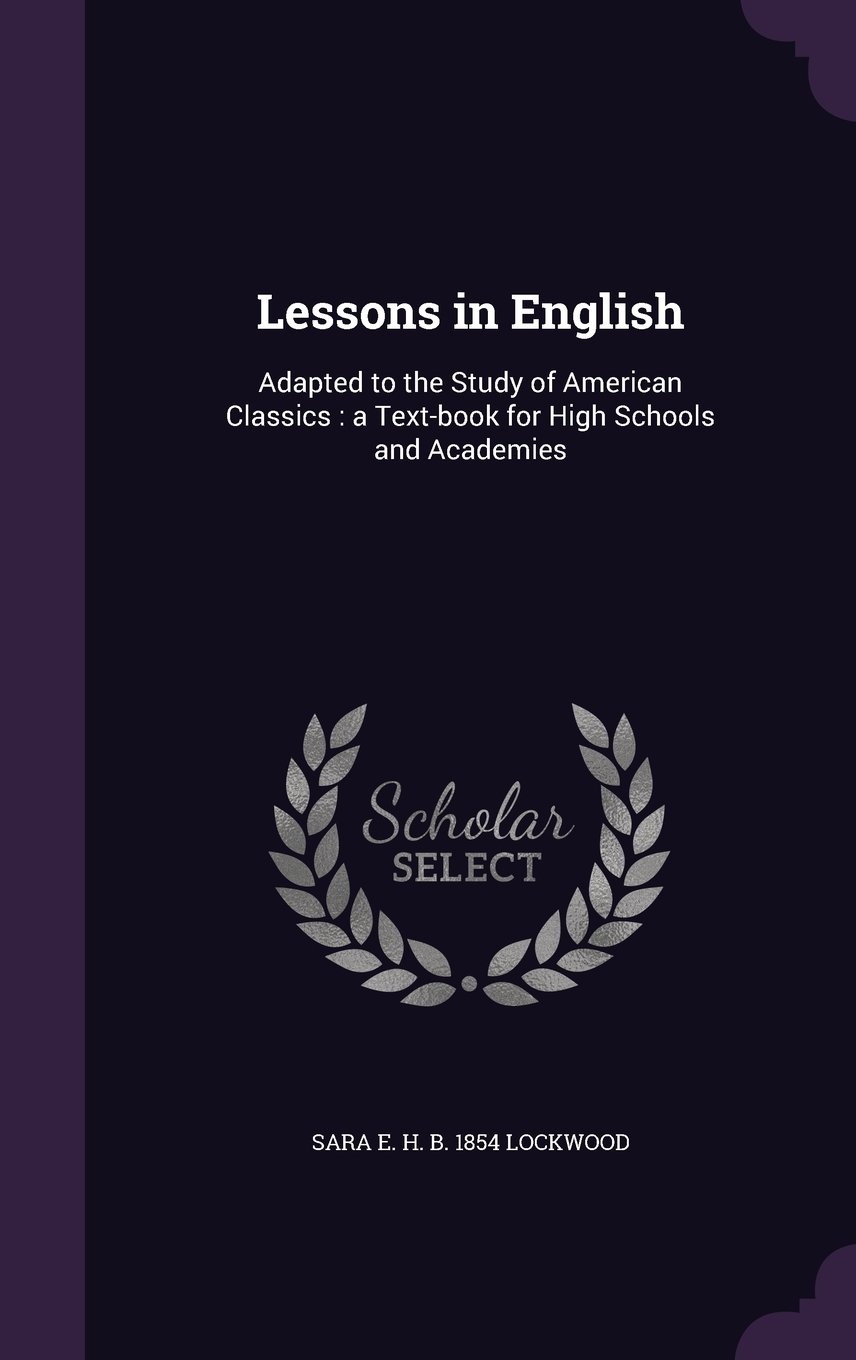 Download Lessons in English: Adapted to the Study of American Classics : a Text-book for High Schools and Academies PDF