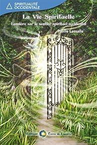 La vie Spirituelle. Lumière sur le sentier spirituel occidental par Pierre Lassalle