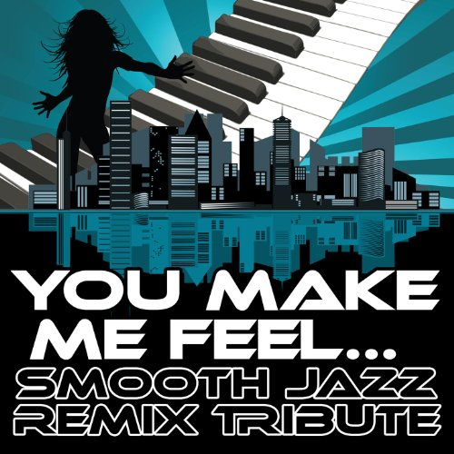 You Make Me Feel... (Smooth Jazz Re-Mix Tribute to Cobra Starship & Sabi)