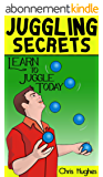 Juggling Secrets: Learn How to Juggle Today (English Edition)