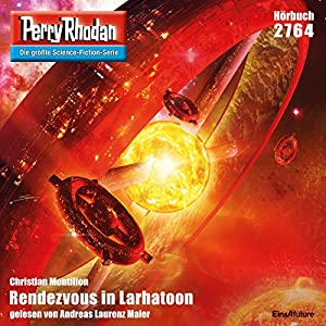 Rendezvous in Larhatoon (Perry Rhodan 2764) Hörbuch