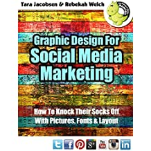Graphic Design For Social Media Marketing: How To Knock Their Socks Off With Pictures, Fonts and Layout