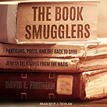 The Book Smugglers: Partisans, Poets, and the Race to Save Jewish Treasures from the Nazis Audiobook by David E. Fishman Narrated by P.J. Ochlan