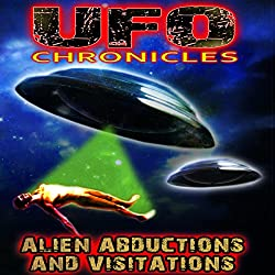 UFO Chronicles: Alien Abductions and Visitations