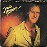 Dennis Waterman / Wasn't Love Strong Enough