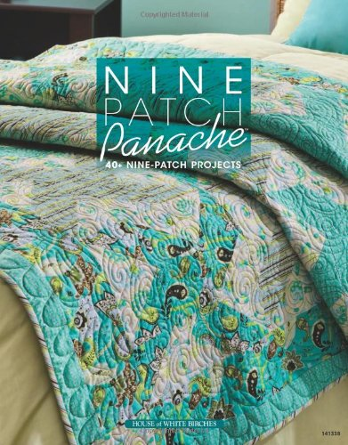 Nine Patch Panache: 40+ Nine-Patch Projects