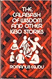img - for The Calabash of Wisdom and Other Igbo Stories book / textbook / text book