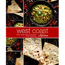 West Coast Kitchen: West Coast Recipes Straight from California
