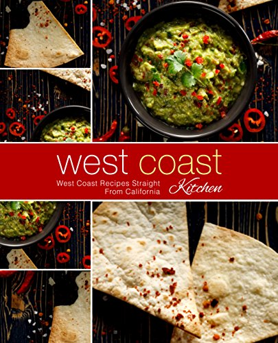 West Coast Kitchen: West Coast Recipes Straight from California by BookSumo Press