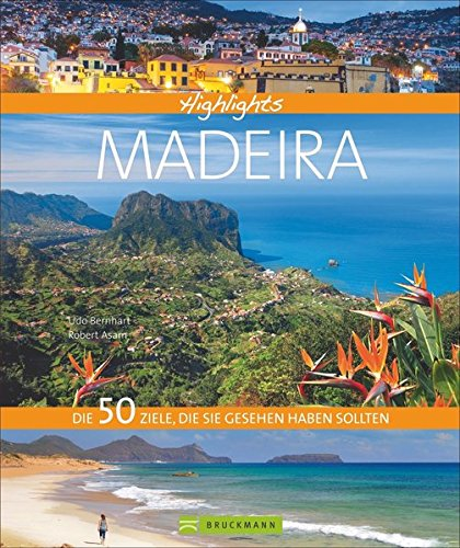 Bildband Madeira: Highlights Madeira. Die 50 Ziele, die Sie gesehen haben sollten. Entdecken Sie mit diesem Reiseführer die 50 schönsten Reiseziele für Ihren Wanderurlaub auf der Blumeninsel Madeira.