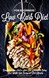 Low Carb Diet for Beginners: The Ultimate Guide to Low Carbohydrate Eating:  Lose Weight, Gain Energy and Feel Amazing (Eat Your Way Lean & Healthy)