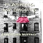 Flashing My Shorts | Salvatore Buttaci