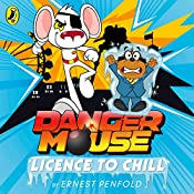 Danger Mouse: Licence to Chill: Case Files Fiction, Book 1 | Ernest Penfold