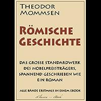 Theodor Mommsen: Römische Geschichte (Komplettausgabe mit allen Bänden) (kommentiert) (German Edition)