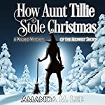 How Aunt Tillie Stole Christmas: A Wicked Witches of the Midwest Short | Amanda M. Lee