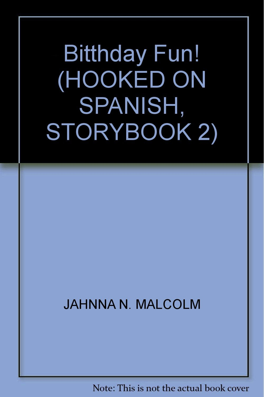 Bitthday Fun Hooked On Spanish Storybook 2 Jahnna N Malcolm 9781933863047 Amazon Com Books