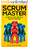 Scrum Master: A Day in the Life of a Scrum Master (English Edition)