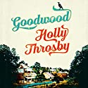 Goodwood Audiobook by Holly Throsby Narrated by Rebekah Robertson